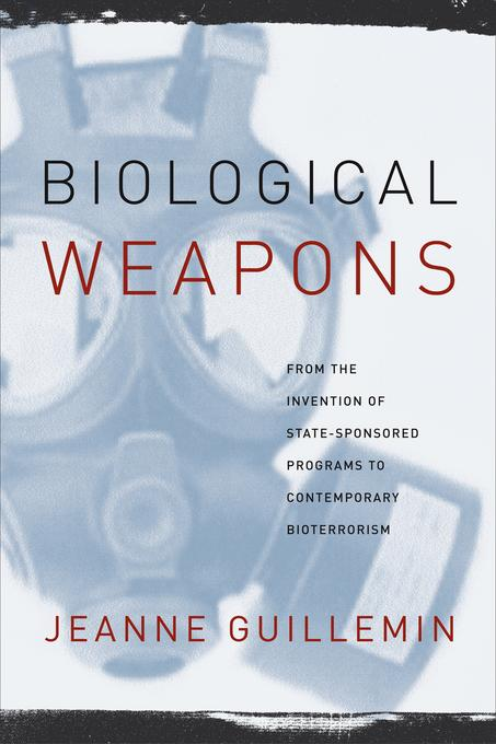 Biological Weapons: From the Invention of State-Sponsored Programs to Contemporary Bioterrorism EB9780231509176