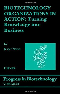 Biotechnology Organizations in Action: Turning Knowledge into Business EB9780080528168