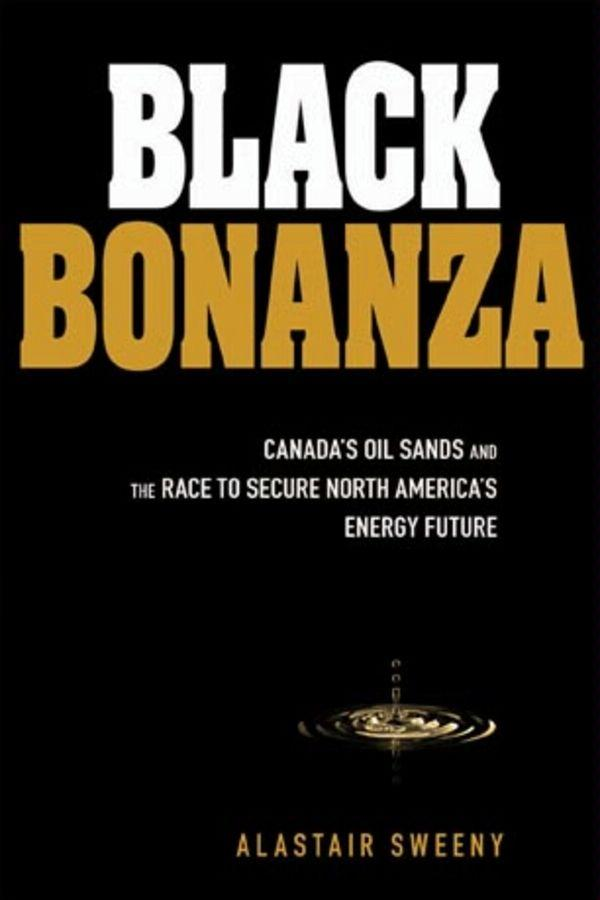 Black Bonanza: Canada's Oil Sands and the Race to Secure North America's Energy Future EB9780470675830