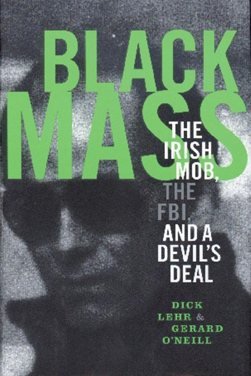 Black Mass: The Irish Mob The Boston FBI and a Devil's Deal EB9780786745197