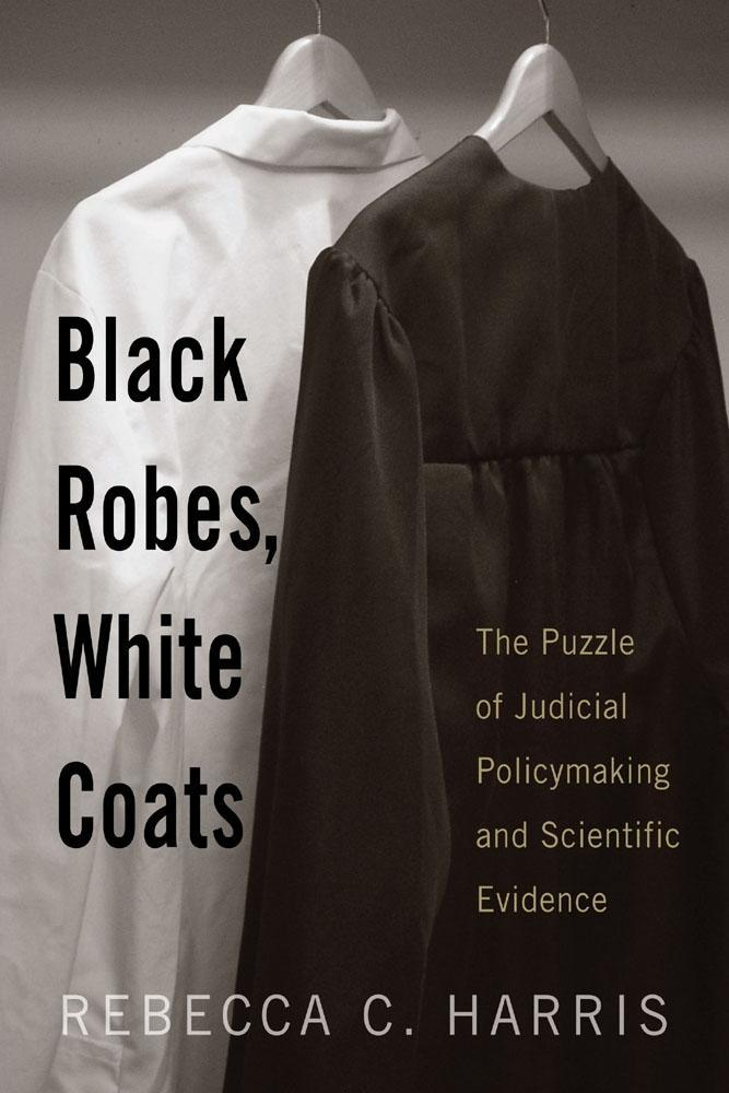 Black Robes, White Coats: The Puzzle of Judicial Policymaking and Scientific Evidence EB9780813545646