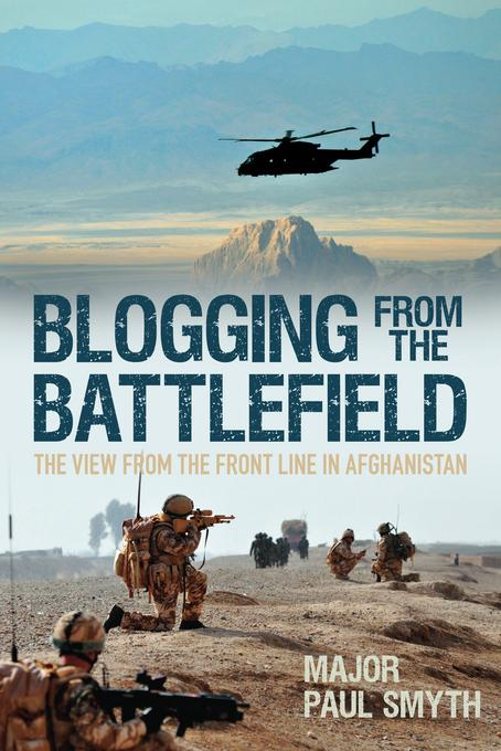 Blogging from the Battlefield: The View from the Front Line in Afghanistan EB9780752466521
