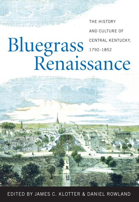 Bluegrass Renaissance: The History and Culture of Central Kentucky, 1792-1852 EB9780813136639