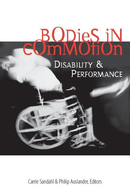 Bodies in Commotion: Disability and Performance EB9780472021727
