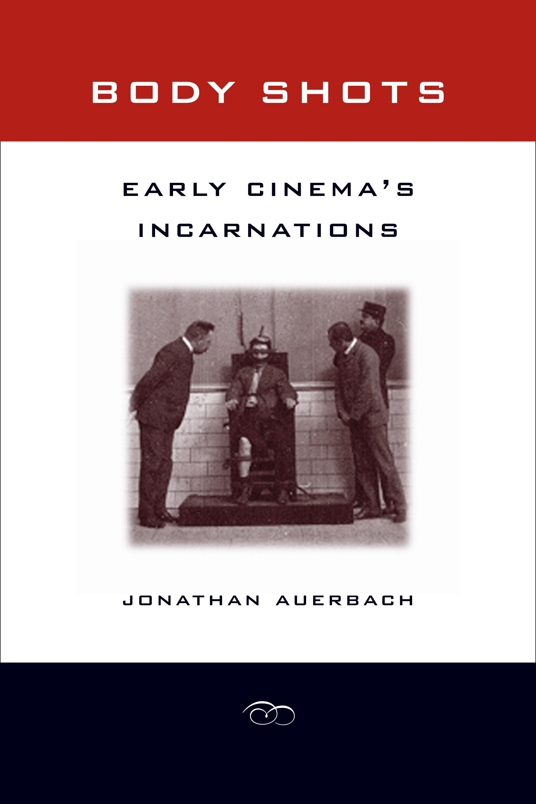 Body Shots: Early Cinema's Incarnations EB9780520941199