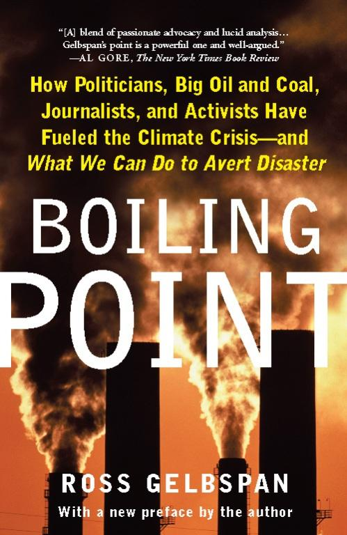 Boiling Point: How Politicians Big Oil and Coal Journalists and Activists Have Fueled a Climate Crisis--And What EB9780465013418
