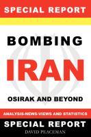 Bombing Iran-Osirak And Beyond -Analysis - News - Views  And Statistics ( A Special Report ) EB9780978046095