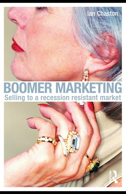 Boomer Marketing: Selling to a Recession Resistant Market EB9780203876398