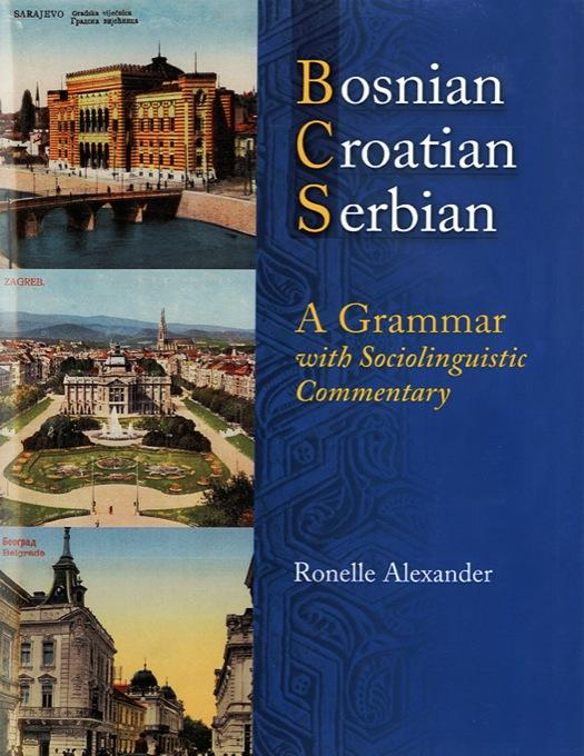 Bosnian, Croatian, Serbian, a Grammar: With Sociolinguistic Commentary EB9780299211936
