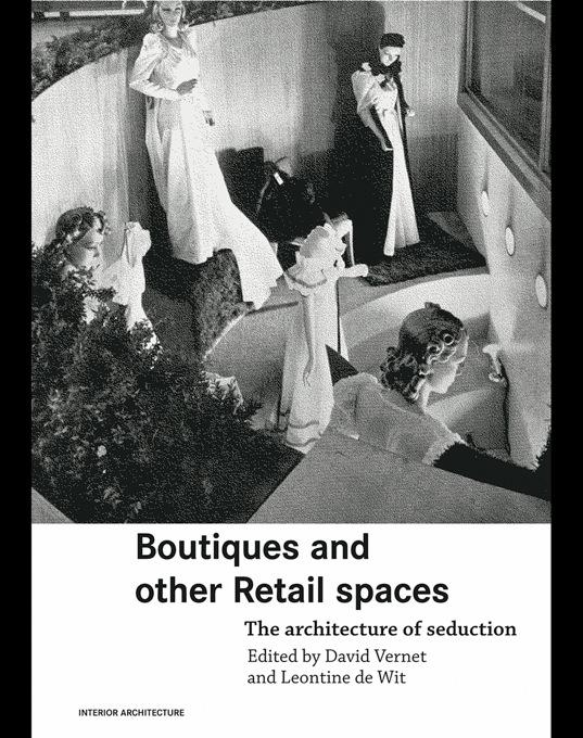 Boutiques and Other Retail Spaces: The Architecture of Seduction EB9780203013595