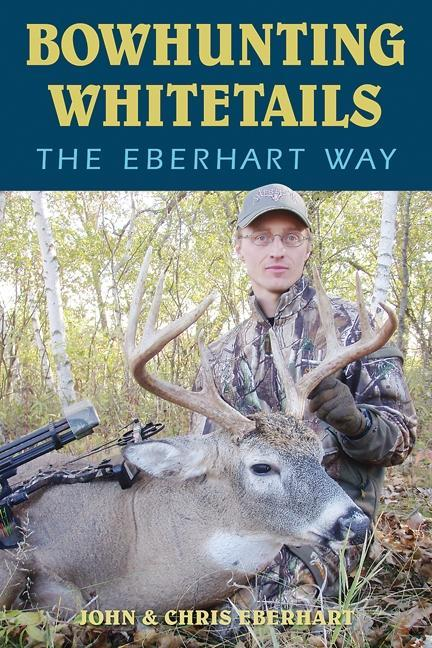 Bowhunting Whitetails the Eberhart Way EB9780811744829