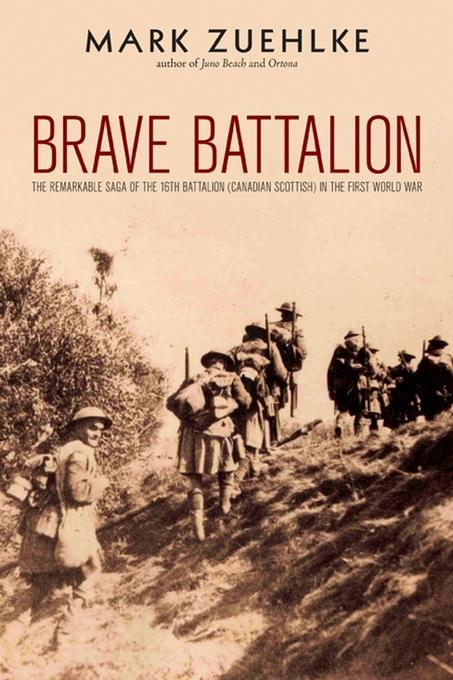 Brave Battalion: The Remarkable Saga of the 16th Battalion (Canadian Scottish) in the First World War EB9780470738979
