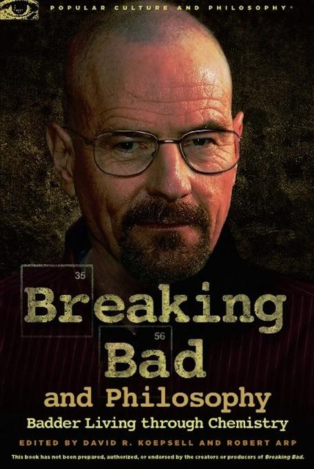 Breaking Bad and Philosophy: Badder Living through Chemistry EB9780812697902