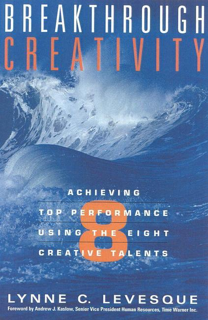 Breakthrough Creativity: Achieving Top Performance Using the Eight Creative Talents