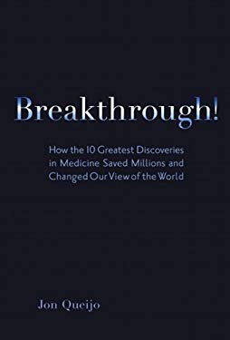 Breakthrough!: How the 10 Greatest Discoveries in Medicine Saved Millions and Changed Our View of the World EB9780131372429