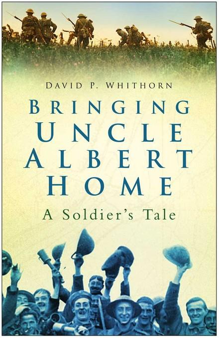 Bringing Uncle Albert Home: A Soldier's Tale EB9780752479989