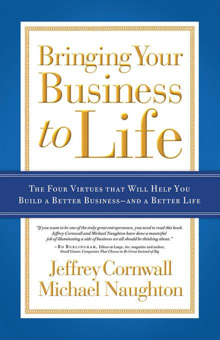 Bringing Your Business to Life: The Four Virtues that Will Help You Build a Better Business- and a Better Life EB9780830753727