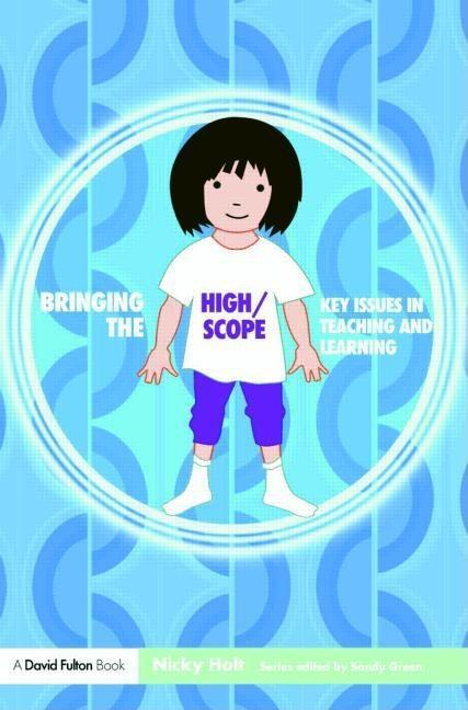 Bringing the High Scope Approach to your Early Years Practice EB9780203935194