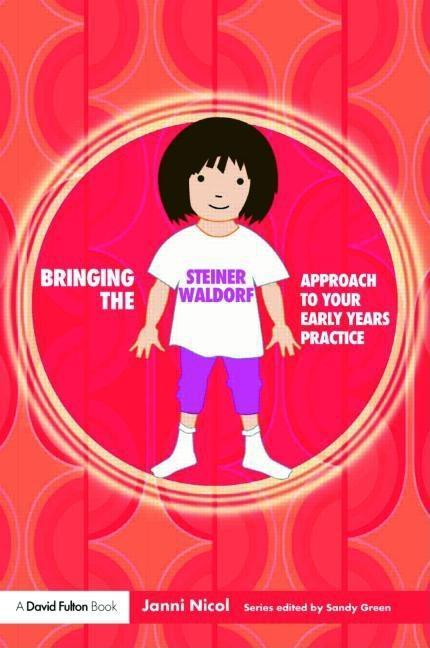 Bringing the Steiner Waldorf Approach to your Early Years Practice EB9780203935231