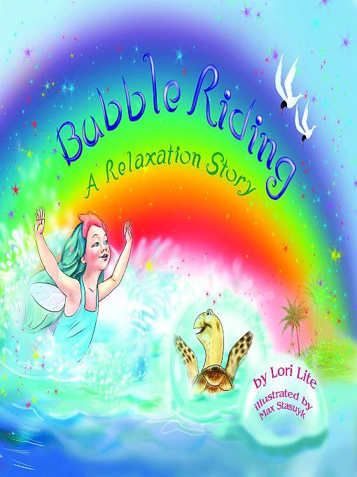Bubble Riding: A Relaxation Story, designed to help children increase creativity while lowering stress and anxiety levels. EB9780980032840