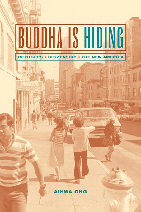 Buddha Is Hiding: Refugees, Citizenship, the New America EB9780520937161