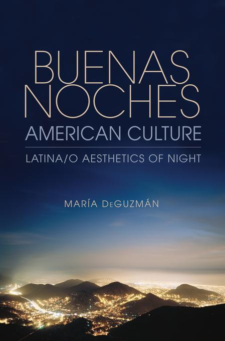 Buenas Noches, American Culture: Latina/o Aesthetics of Night EB9780253001900