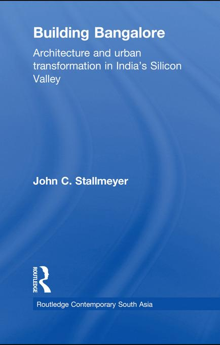 Building Bangalore: Architecture and urban transformation in India's Silicon Valley EB9780203842195
