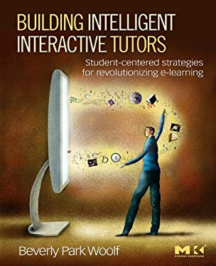 Building Intelligent Interactive Tutors: Student-centered strategies for revolutionizing e-learning EB9780080920047
