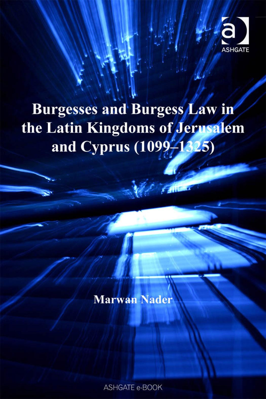 Burgesses and Burgess Law in the Latin Kingdoms of Jerusalem and Cyprus (1099?1325) EB9780754682066