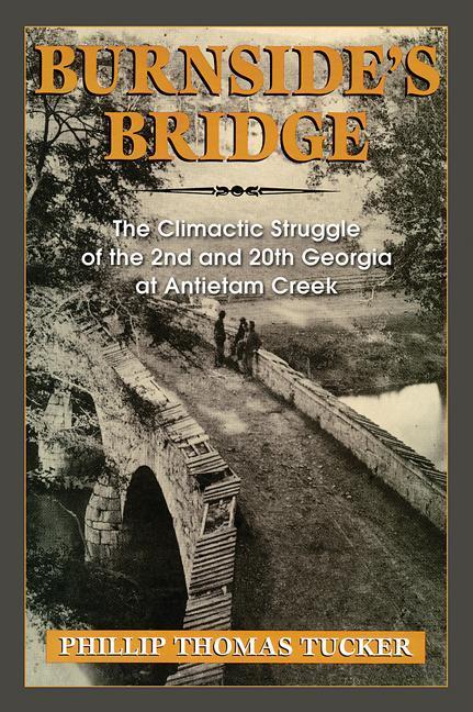 Burnside's Bridge: The Climactic Struggle of the 2nd and 20th Georgia at Antietam Creek EB9780811745369