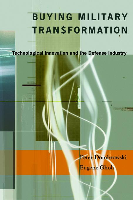 Buying Military Transformation: Technological Innovation and the Defense Industry EB9780231509657