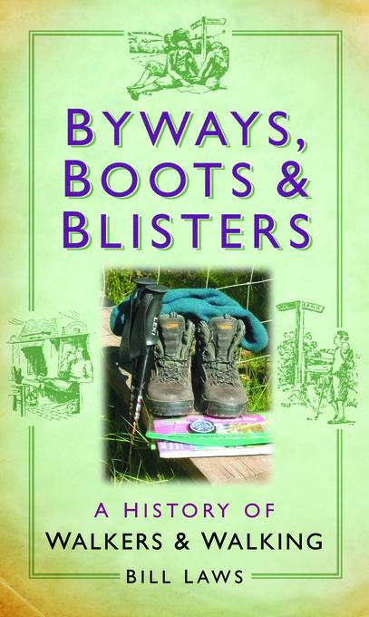 Byways, Boots and Blisters: A History of Walkers and Walking EB9780752475523