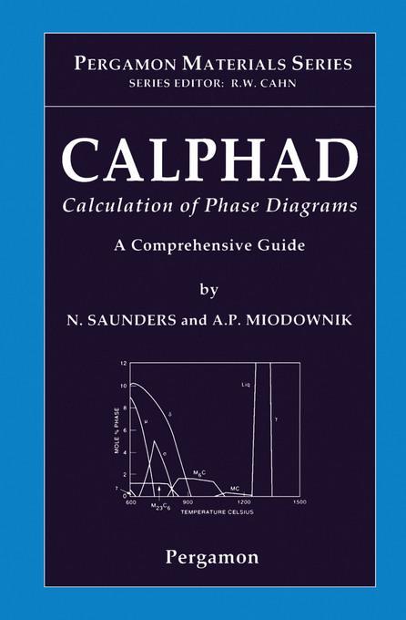 CALPHAD (Calculation of Phase Diagrams): A Comprehensive Guide: A Comprehensive Guide EB9780080528434