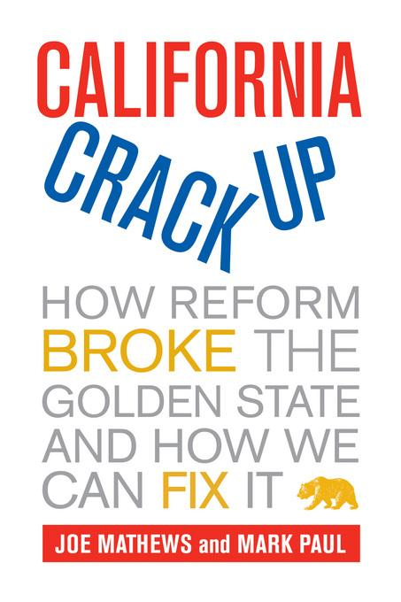 California Crackup: How Reform Broke the Golden State and How We Can Fix It EB9780520947085