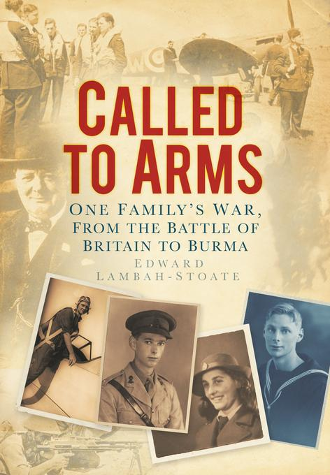 Called to Arms: One Family's war, from the Battle of Britain to Burma EB9780752466545
