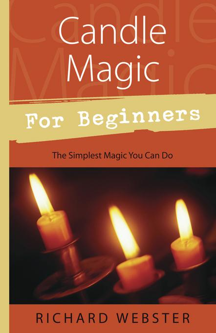Candle Magic for Beginners: The Simplest Magic You Can Do EB9780738723587