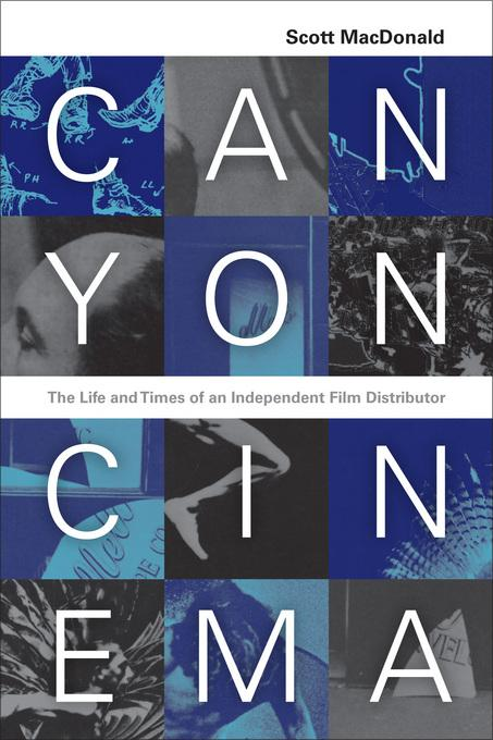 Canyon Cinema: The Life and Times of an Independent Film Distributor EB9780520940611
