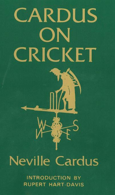 Cardus on Cricket: A selection from the cricket writings of Sir Neville Cardus EB9780285641013