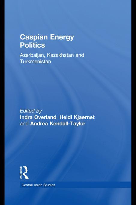 Caspian Energy Politics: Azerbaijan, Kazakhstan and Turkmenistan EB9780203865231