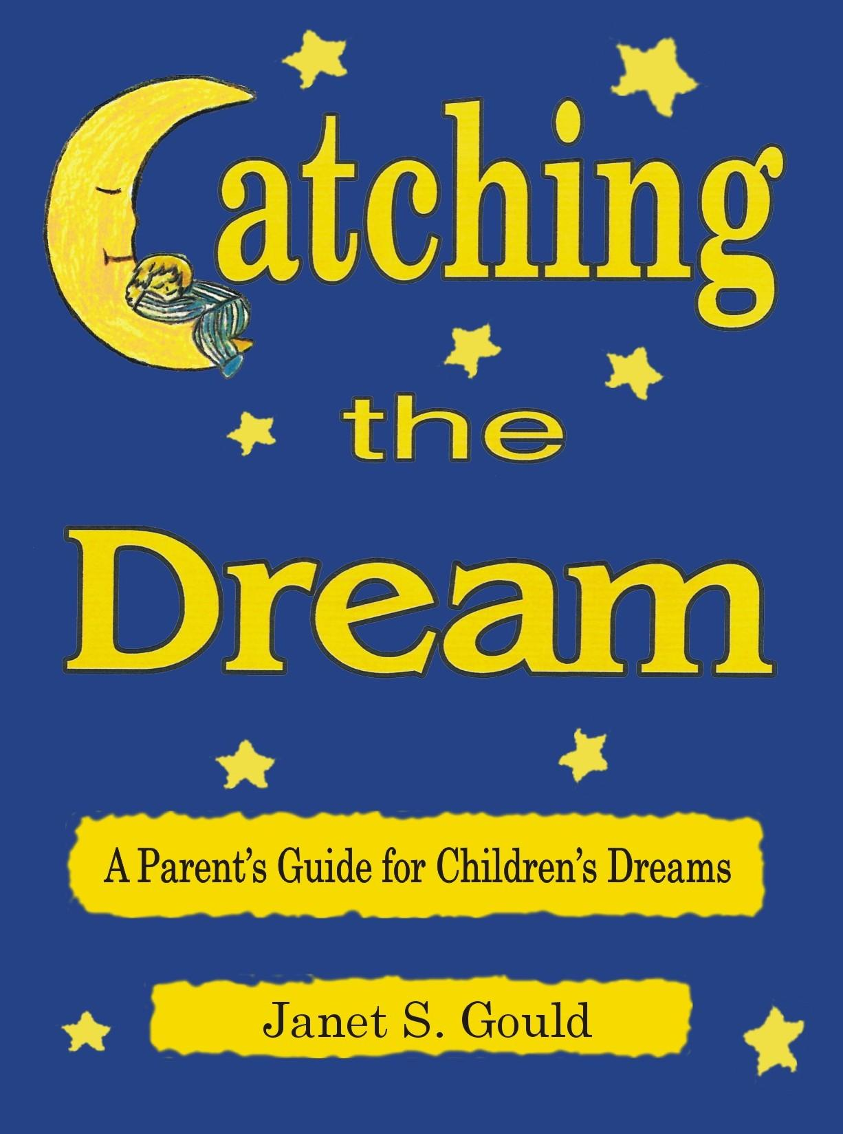 Catching the Dream: A Parent's Guide for Children's Dreams EB9780976808367