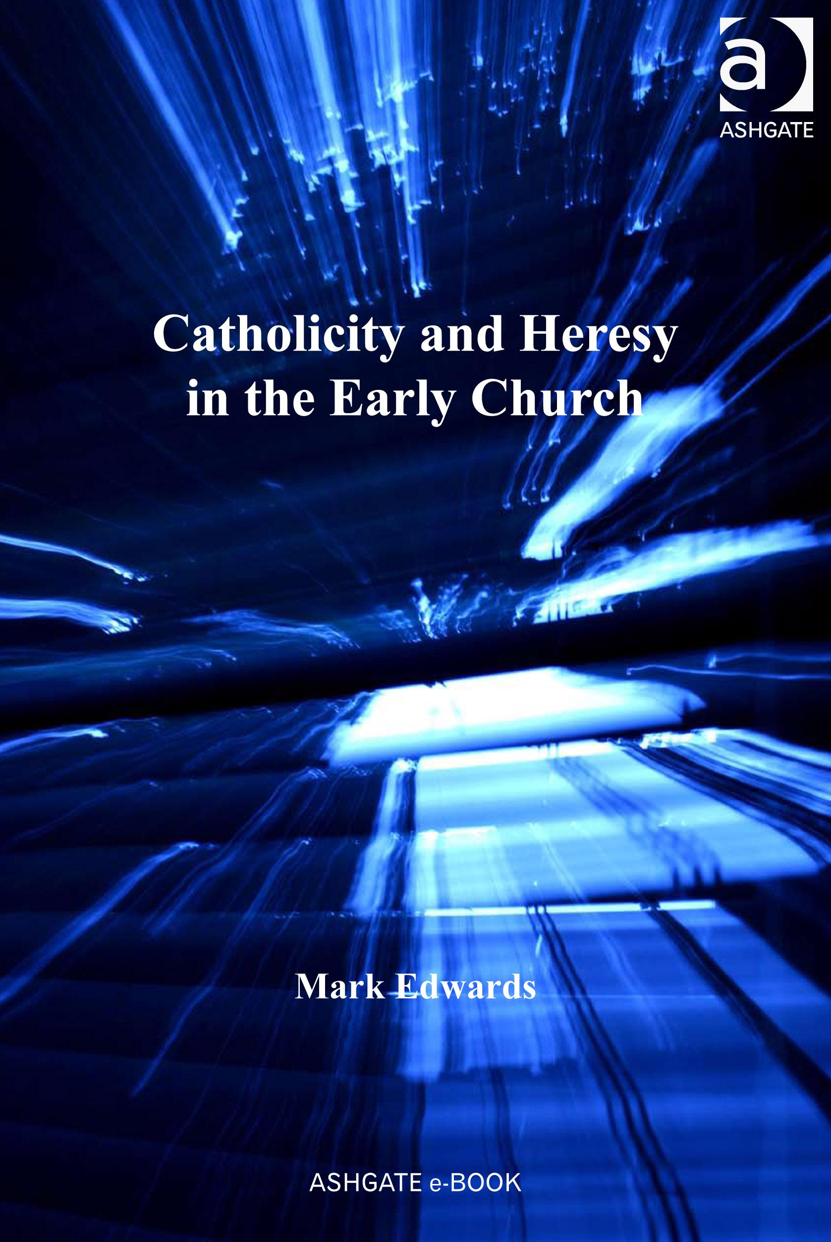 Catholicity and Heresy in the Early Church EB9780754695974
