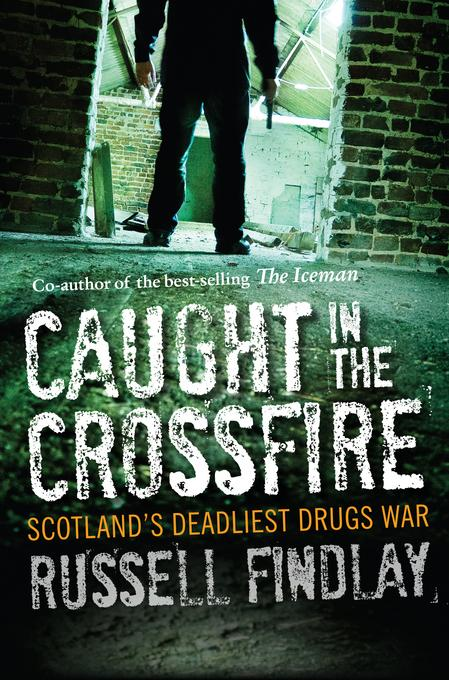 Caught in the Crossfire: Scotland's Deadliest Drugs War EB9780857902252