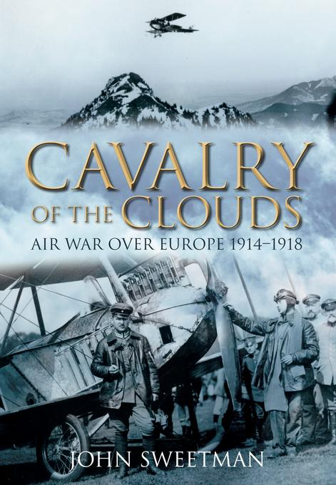 Cavalry of the Clouds: Air War Over Europe 1914-1918 EB9780752476049