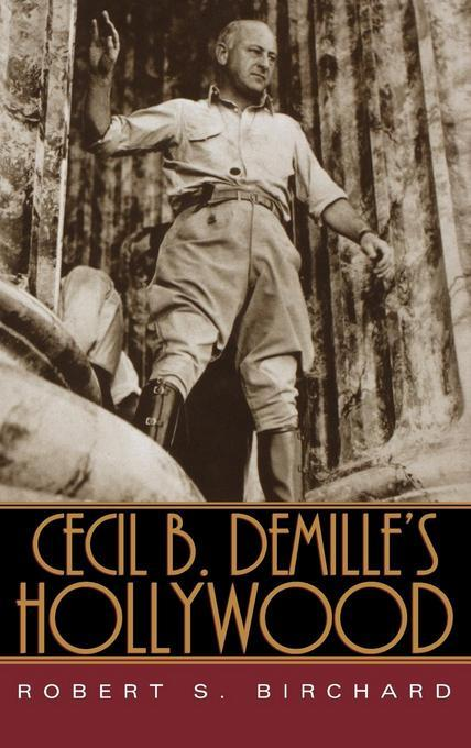 Cecil B. DeMille's Hollywood EB9780813138299