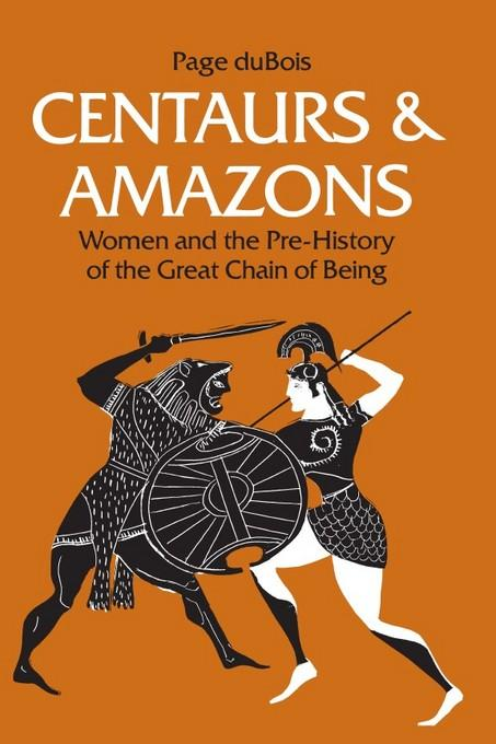 Centaurs and Amazons: Women and the Pre-History of the Great Chain of Being EB9780472021543