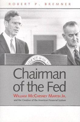 Chairman of the Fed: William McChesney Martin Jr., and the Creation of the Modern American Financial System EB9780300127799