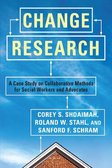 Change Research: A Case Study and Methods for Collaborative Social Workers EB9780231525367