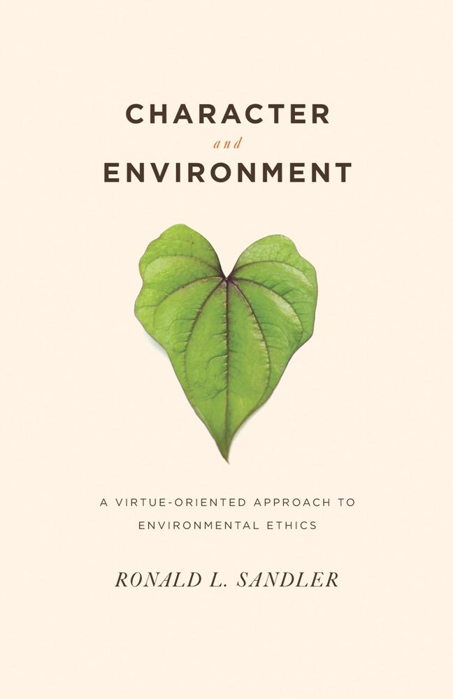 Character and Environment: A Virtue-Oriented Approach to Environmental Ethics EB9780231511865