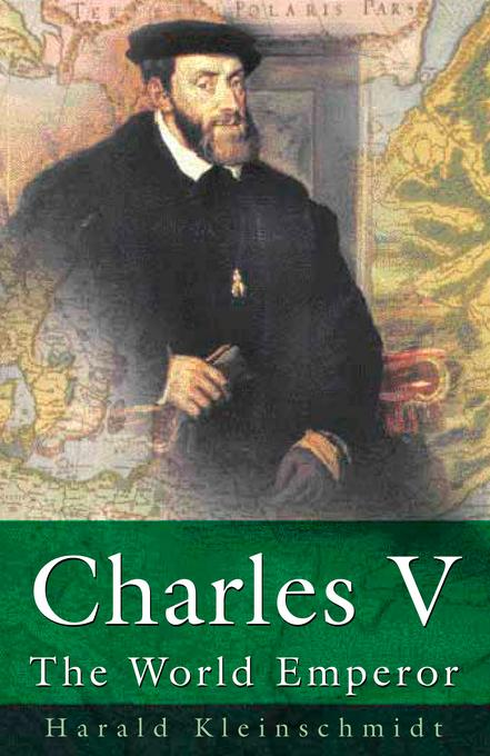 Charles V: The World Emperor EB9780752474403
