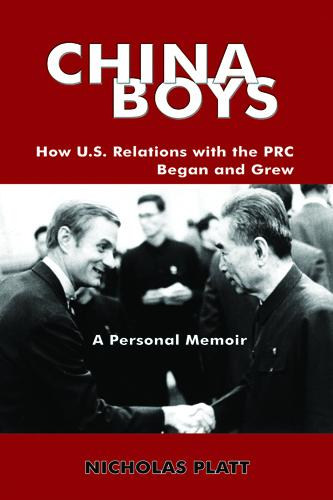 China Boys: How U.S. Relations with the PRC Began and Grew EB9780983689959